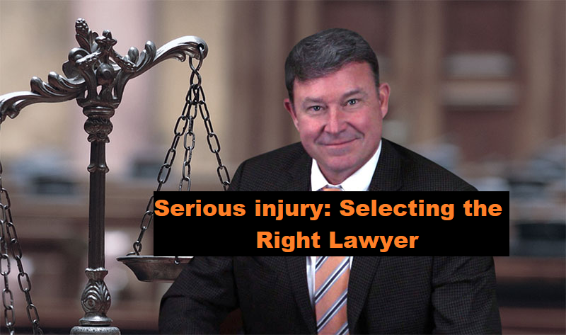 Serious injury: Selecting the Right Lawyer